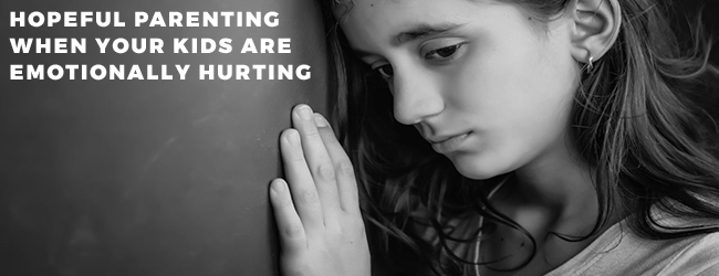Hopeful Parenting When Your Kids Are Emotionally Hurting