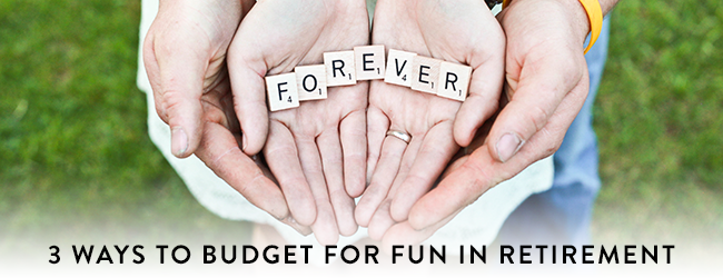 3 Ways to Budget For Fun in Retirement