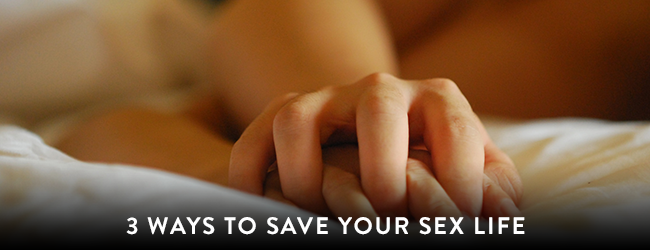 Learn to Feel: 3 Ways to Save Your Sex Life